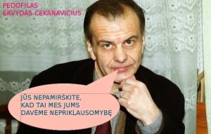 Pedofilas Ervydas Čekanavicius.  Jis iškovojo Lietuvai nepriklausomybę.