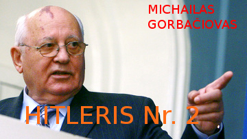 Michailas Gorbačiovas. Žmogus, kurio veiklos pasekmės gali būti prilyginamos su Adolfo Hitlerio veikla